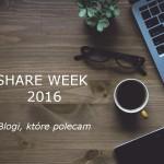 SHARE WEEK 2016 – BLOGI, KTÓRE POLECAM!